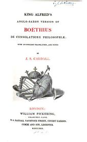 King Alfred's Anglo-Saxon Version of Boethius De Consolatione Philosophiæ: With an English Translation, and Notes