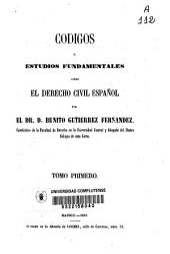 Códigos o estudios fundamentales sobre el derecho civil español: Volumen 1
