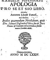 Samuelis Pufendorfii Apologia pro se et suo libro adversus autorem libelli famosi cui titulus: Index quarundam novitatum ...