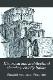 Historical and Architectural Sketches: Chiefly Italian