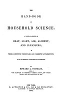 The Hand book of Household Science  A Popular Account of Heat  Light  Air  Aliment  and Cleansing  Etc PDF