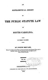 An Alphabetical Digest of the Public Statute Law of South-Carolina: Volume 3