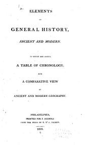 Elements of General History, Ancient and Modern: To which are Added, a Table of Chronology, and a Comparative View of Ancient and Modern Geography