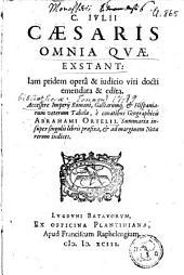 C. Iulii Caesaris omnia quae exstant: iam pridem operâ & iudicio viri docti emendata & edita. Accessere Imperij Romani, Galliarumque & Hispaniarum veterum tabulae,