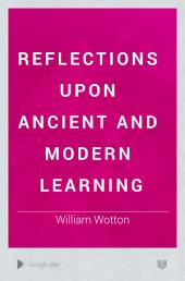 Reflections Upon Ancient and Modern Learning