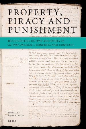 Property  Piracy and Punishment  Hugo Grotius on War and Booty in De iure praedae PDF