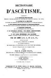 Dictionnaire d'Ascetisme, compremant un Discours Preliminaire ... l'Expose et la Solution de toutes les Question Speculatives et Pratiques de la Theologie Mystique ... par J-C. G. et J.-C. P: N.S.45-46 : Dictionnaire d'Ascetisme ; 1-2, Volume46