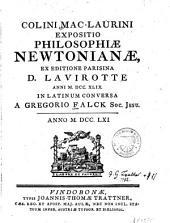 Colini Mac-Laurini Expositio Philosophiae Newtonianae: Ex Editione Parisina D. Lavirotte Anni M. DCC. XLIX. In Latinum Conversa