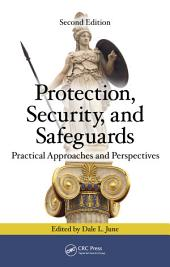 Protection, Security, and Safeguards: Practical Approaches and Perspectives, Second Edition, Edition 2