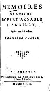 Mémoires de Messire Robert Arnauld d'Andilly: ecrits par lui-meme. ...