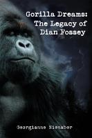 GORILLA DREAMS  The Legacy of Dian Fossey PDF