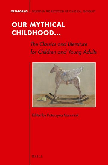 Our Mythical Childhood    The Classics and Literature for Children and Young Adults PDF