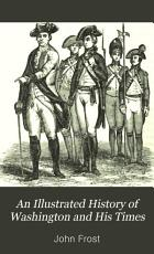 An Illustrated History of Washington and His Times PDF