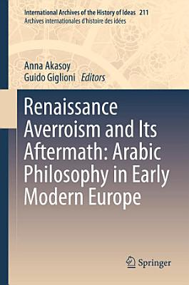 Renaissance Averroism and Its Aftermath  Arabic Philosophy in Early Modern Europe
