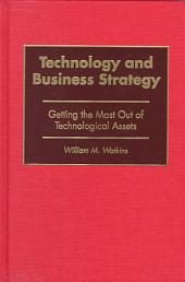 Technology and Business Strategy: Getting the Most Out of Technological Assets