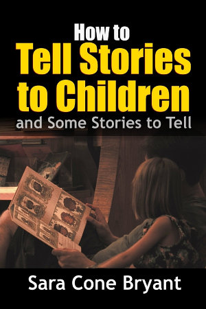 How to Tell Stories to Children   and Some Stories to Tell PDF