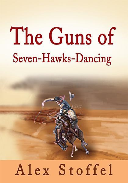 Download The Guns of Seven Hawks Dancing Book