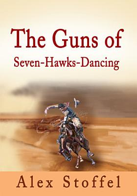 The Guns of Seven Hawks Dancing
