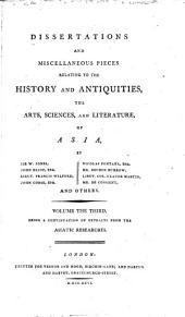 Dissertations and miscellaneous pieces relating to the history and antiquities, the arts, sciences, and literature, of Asia: by Sir W. Jones, W. Chambers ... and others, Volume 3