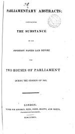 Parliamentary abstracts, containing the substance of all important papers laid before parliament, 1825, 1826