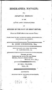 Biographia navalis; or, Impartial memoirs of the lives ... of officers of the navy of Great Britain from ... 1660: Volume 4