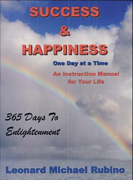Success   Happiness One Day at a Time  an instructional manual for your life PDF