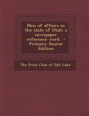 Men of Affairs in the State of Utah  A Newspaper Reference Work   Primary Source Edition PDF
