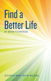 Find A Better Life: Discover What You're Missing