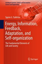 Energy, Information, Feedback, Adaptation, and Self-organization: The Fundamental Elements of Life and Society