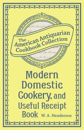 Modern Domestic Cookery, and Useful Receipt Book: Adapted for Families in the Middling and Genteel Ranks of Life