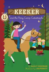 Keeker and the Pony Camp Catastrophe: Book 5 in the Sneaky Pony Series