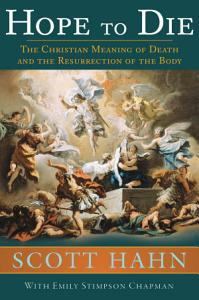 Hope to Die  The Christian Meaning of Death and the Resurrection of the Body Book