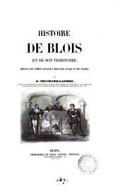Histoire de Blois et de son territoire: depuis les temps les plus reculés jusqu'a nos jours