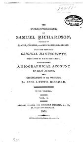 The correspondence of Samuel Richardson ...: selected from the original manuscripts, bequeathed by him to his family, to which are prefixed, a biographical account of that author, and observations on his writings
