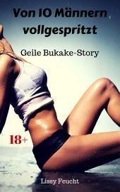 Von 10 Männern vollgespritzt: Geile Bukake-Story