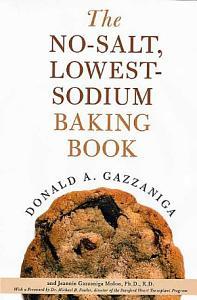 The No Salt  Lowest Sodium Baking Book Book
