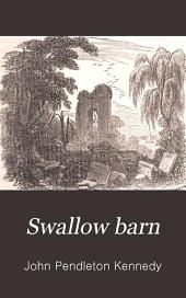 Swallow Barn; Or, A Sojourn in the Old Dominion: Volume 2
