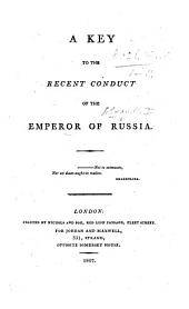 A Key to the Recent Conduct of the Emperor of Russia