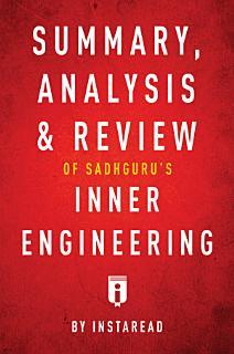 Summary  Analysis   Review of Sadhguru   s Inner Engineering by Instaread Book