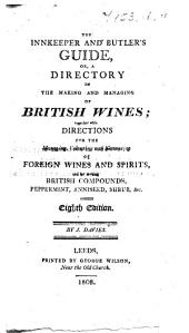 The Innkeeper and Butler's Guide; or a Directory in the making and managing of British wines; together with directions for managing ... and flavouring of foreign wines and spirits, etc