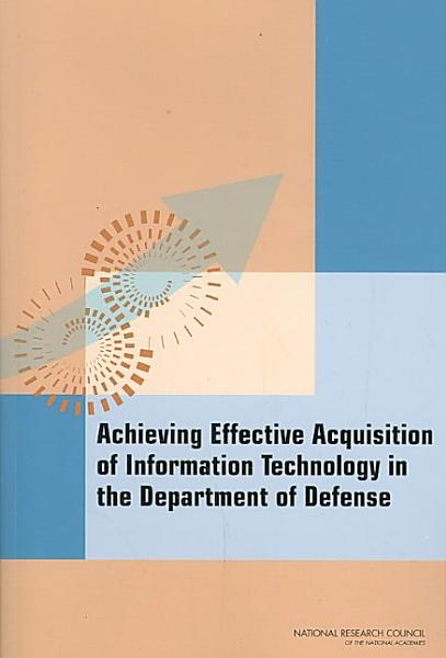 Achieving Effective Acquisition of Information Technology in the Department of Defense PDF