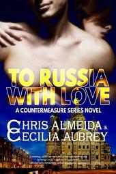 To Russia with Love: A Romantic Suspense Novel in the Countermeasure Series