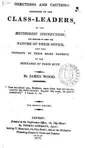 Directions and cautions, addressed to the class-leaders, in the Methodist connection: Volume 3