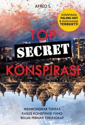 Top Secret Konspirasi: Membongkar secara tuntas kasus konspirasi hitam di Indonesia