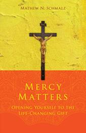 Mercy Matters: Opening Yourself to the Life-Changing Gift