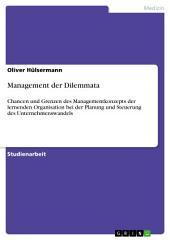 Management der Dilemmata: Chancen und Grenzen des Managementkonzepts der lernenden Organisation bei der Planung und Steuerung des Unternehmenswandels