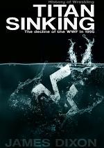 Titan Sinking: The decline of the WWF in 1995 (Hardback)