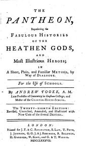 The Pantheon: Representing the Fabulous Histories of the Heathen Gods, and Most Illustrious Heroes; in a Short, Plain, and Familiar Method, by Way of Dialogue. For the Use of Schools. By Andrew Tooke, ... The Twenty-eighth Edition: Revised, Corrected, Amended, and Illustrated with New Cuts ...