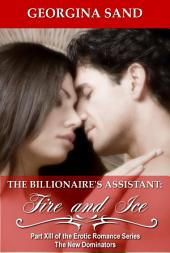 The Billionaire's Assistant Part 13: Fire and Ice: (Billionaire Erotic Romance / BDSM Erotica)