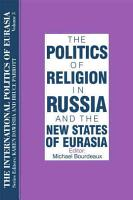 The Politics of Religion in Russia and the New States of Eurasia PDF